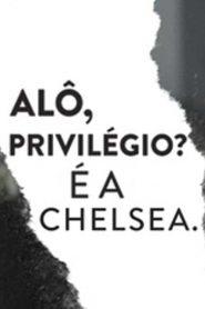 Alô, privilégio? É a Chelsea. – Filme 2019