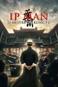 Ip Man: O Mestre do Kung Fu – Filme 2019