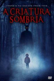 A Criatura Sombria – Filme 2017