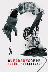 A Verdade Sobre Robôs Assassinos – Filme 2018