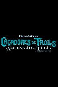 Caçadores de Trolls: A ascensão dos titãs – Filme 2021