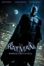 Batman: Morrer é Muito Fácil – Filme 2021