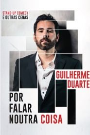 Guilherme Duarte: Por Falar Noutra Coisa – Filme 2018
